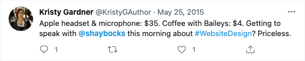 """tweet from Kristy Gardner: """"Apple headset & microphone: $35. Coffe with Baileys: $4. Getting to speak with shaybocks this morning about web design? priceless."""""""